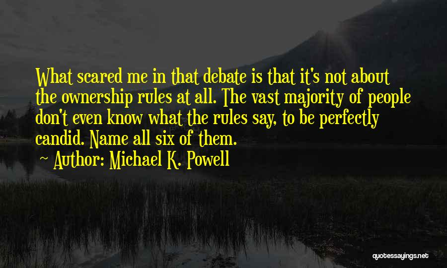Candid Quotes By Michael K. Powell