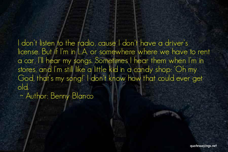 Candy Stores Quotes By Benny Blanco