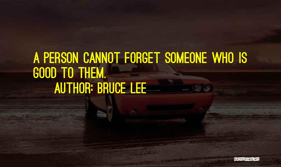Cannot Forget Quotes By Bruce Lee