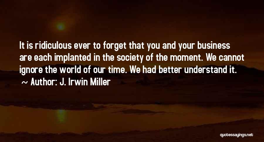 Cannot Forget Quotes By J. Irwin Miller