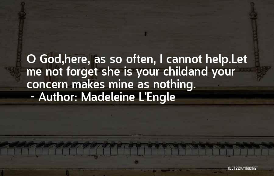 Cannot Forget Quotes By Madeleine L'Engle