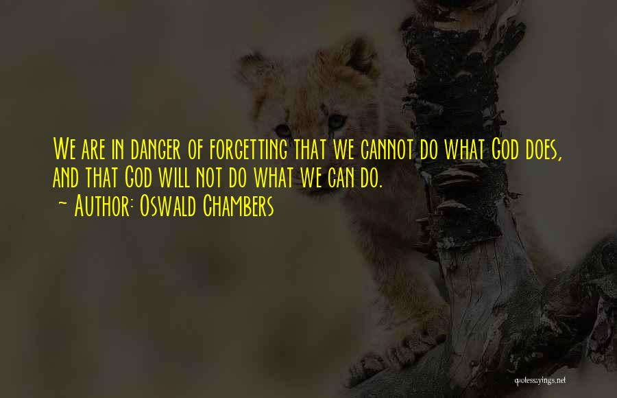 Cannot Forget Quotes By Oswald Chambers