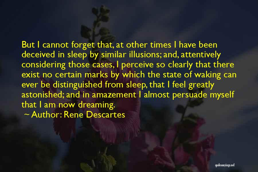 Cannot Forget Quotes By Rene Descartes