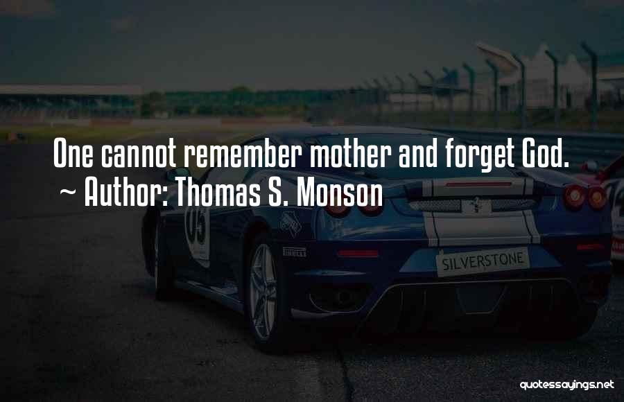 Cannot Forget Quotes By Thomas S. Monson