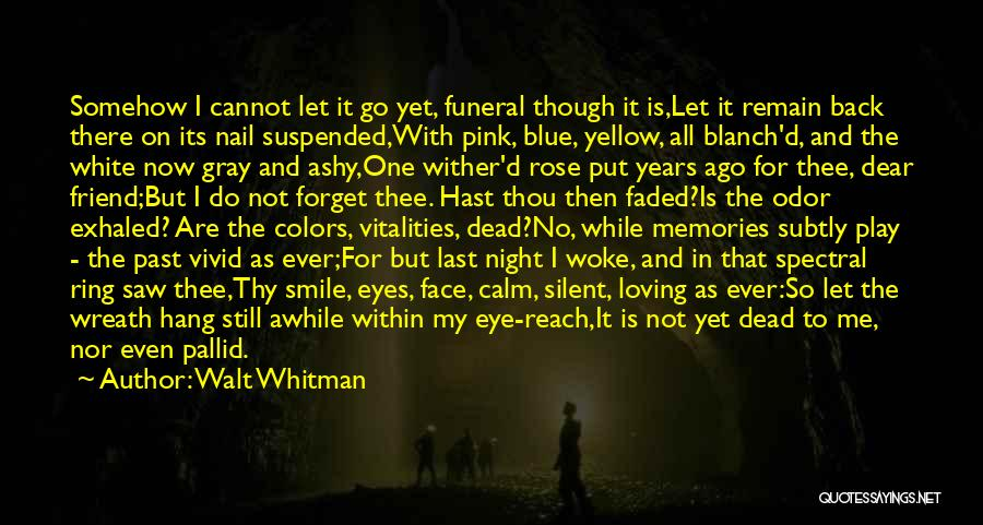 Cannot Forget Quotes By Walt Whitman