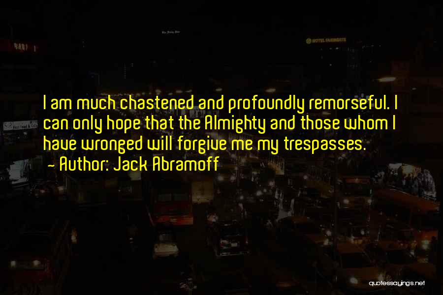 Cannot Forgive Myself Quotes By Jack Abramoff