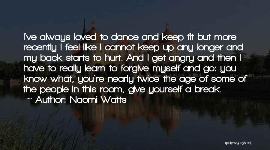 Cannot Forgive Myself Quotes By Naomi Watts