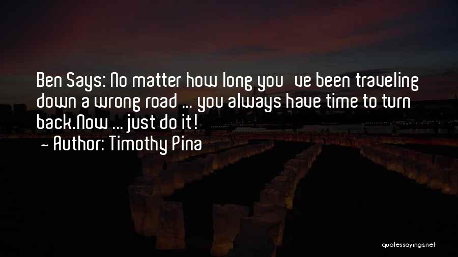 Cannot Turn Back Time Quotes By Timothy Pina