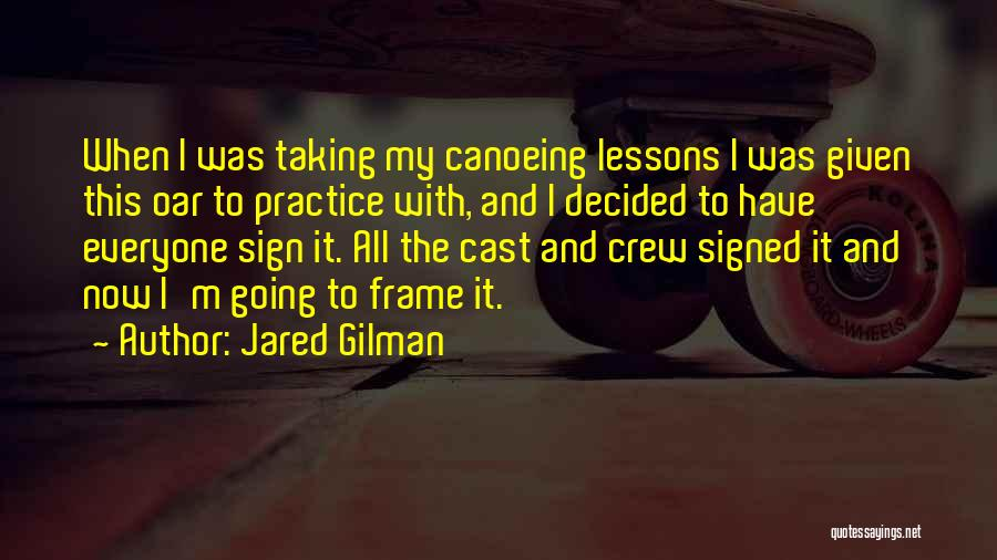 Canoeing Quotes By Jared Gilman
