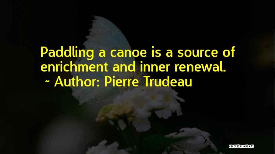 Canoeing Quotes By Pierre Trudeau