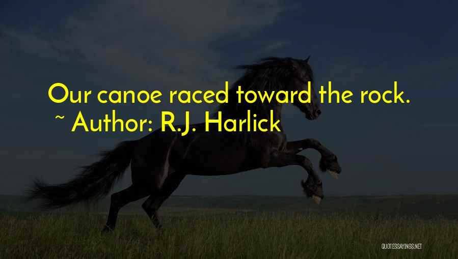 Canoeing Quotes By R.J. Harlick