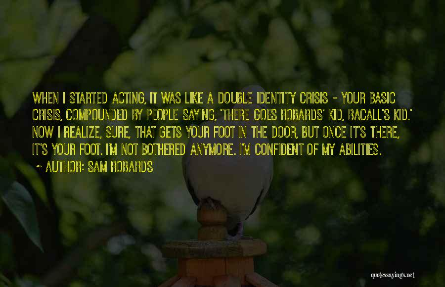 Can't Be Bothered Anymore Quotes By Sam Robards