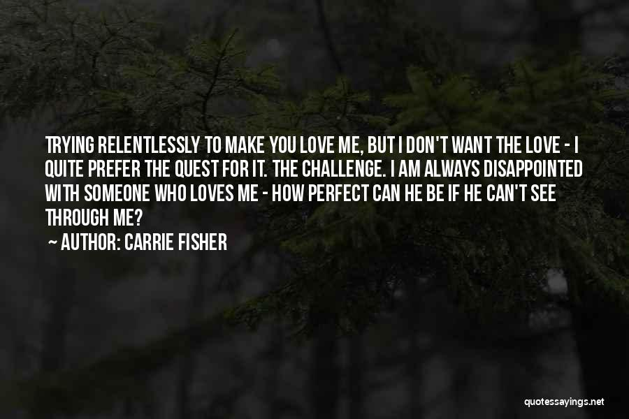 Can't Be With Someone You Love Quotes By Carrie Fisher