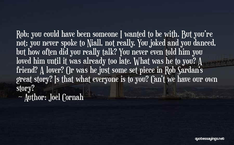Can't Be With Someone You Love Quotes By Joel Cornah