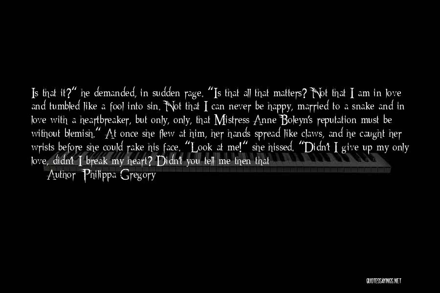 Can't Be With Someone You Love Quotes By Philippa Gregory