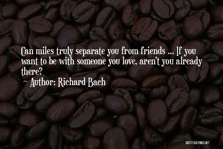 Can't Be With Someone You Love Quotes By Richard Bach