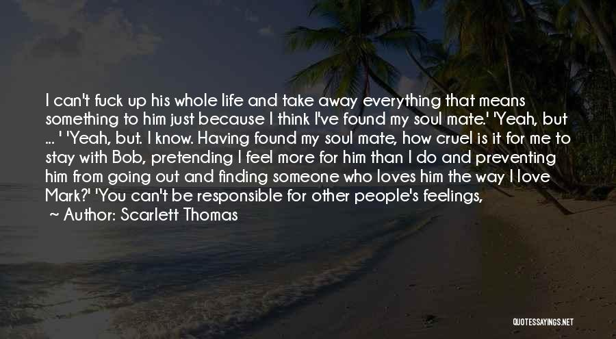 Can't Be With Someone You Love Quotes By Scarlett Thomas