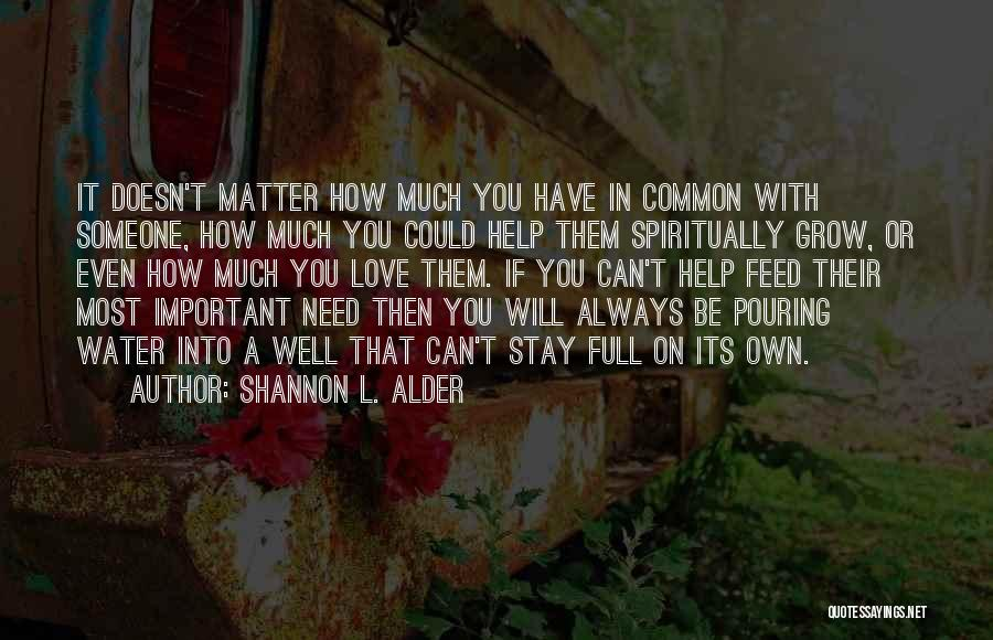 Can't Be With Someone You Love Quotes By Shannon L. Alder