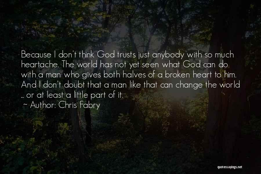 Can't Change Him Quotes By Chris Fabry