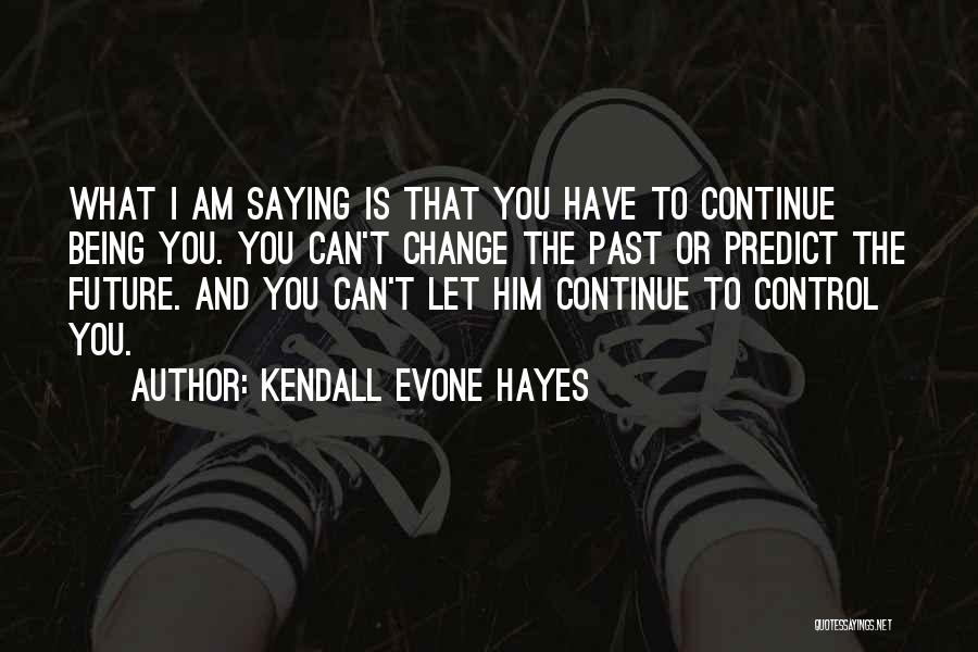 Can't Change Him Quotes By Kendall Evone Hayes