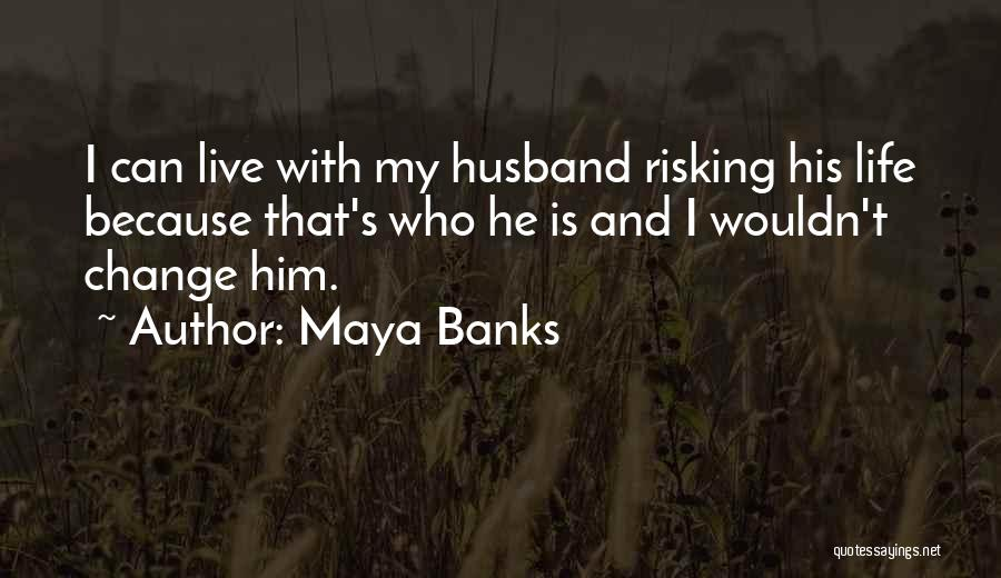 Can't Change Him Quotes By Maya Banks