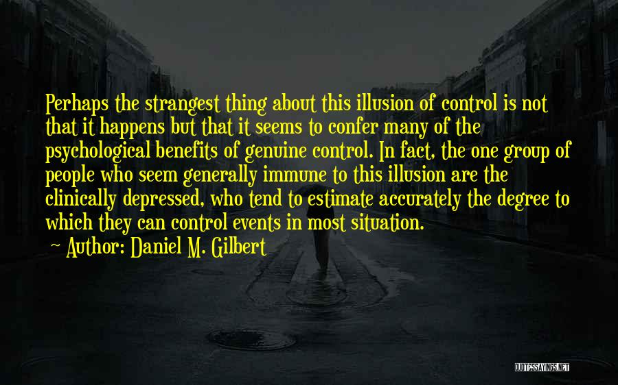 Can't Control The Situation Quotes By Daniel M. Gilbert