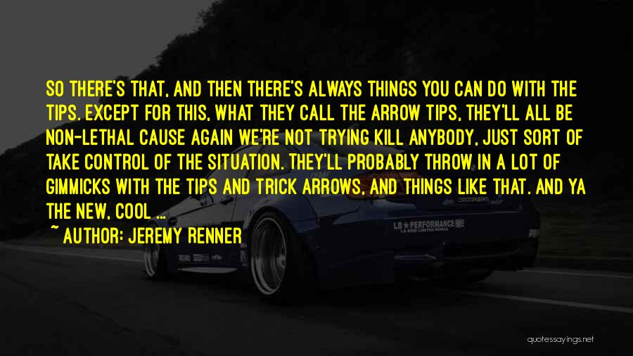 Can't Control The Situation Quotes By Jeremy Renner