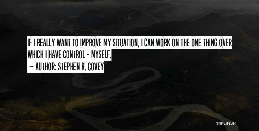 Can't Control The Situation Quotes By Stephen R. Covey