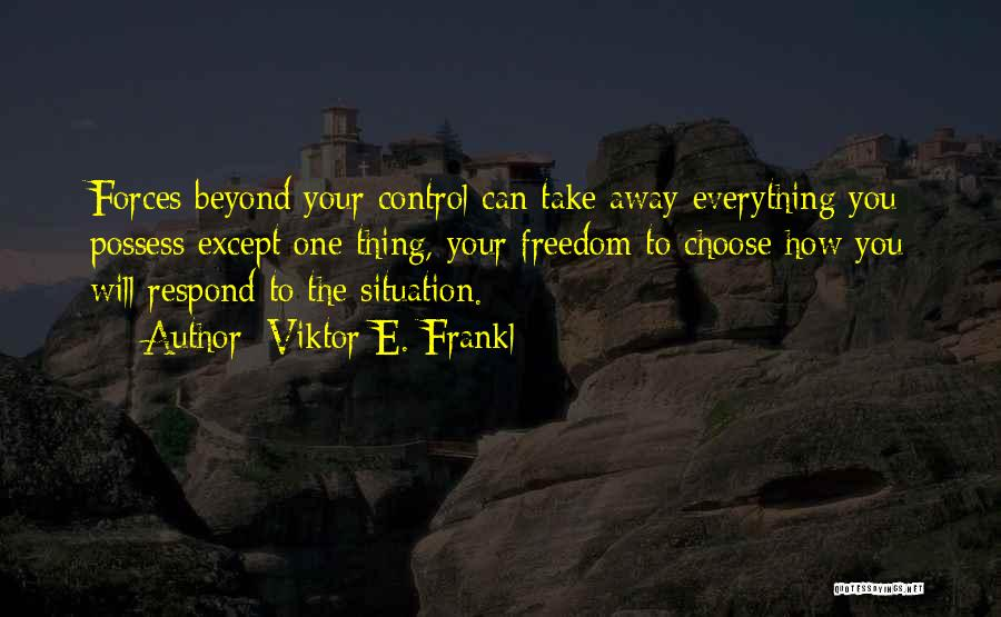 Can't Control The Situation Quotes By Viktor E. Frankl