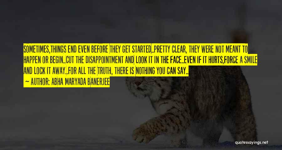 Can't Face The Truth Quotes By Abha Maryada Banerjee