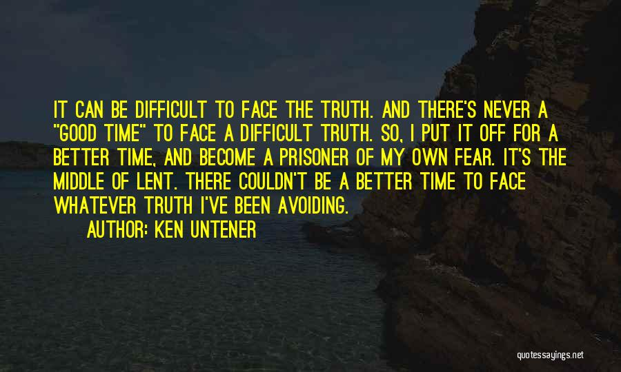 Can't Face The Truth Quotes By Ken Untener