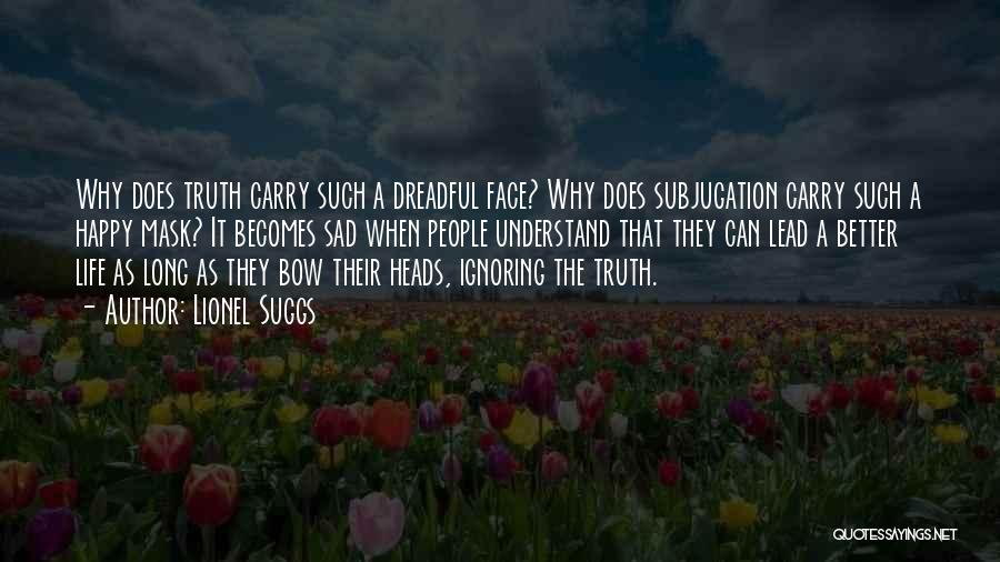 Can't Face The Truth Quotes By Lionel Suggs