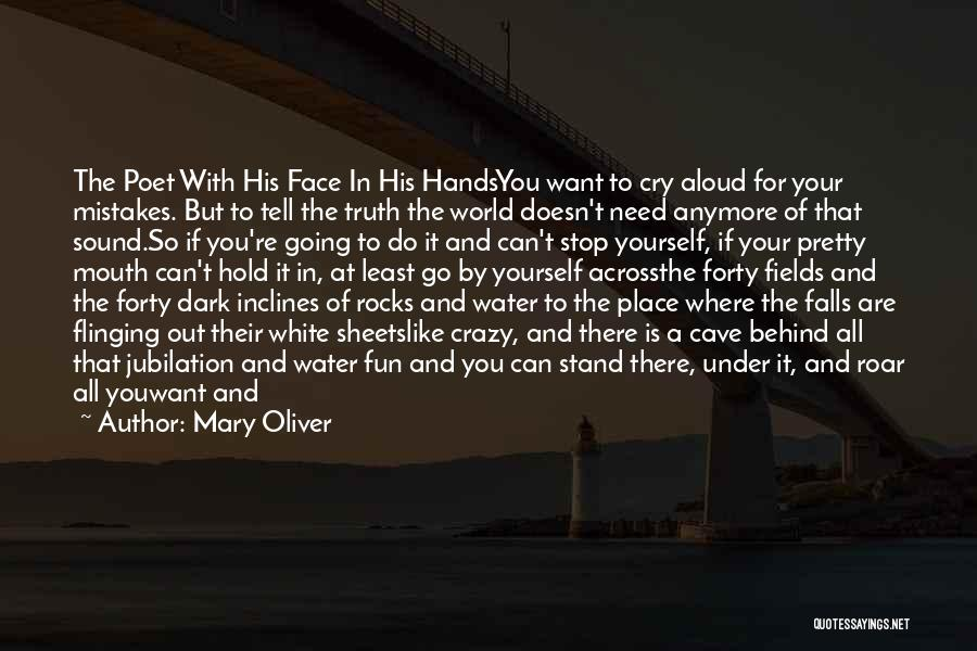 Can't Face The Truth Quotes By Mary Oliver