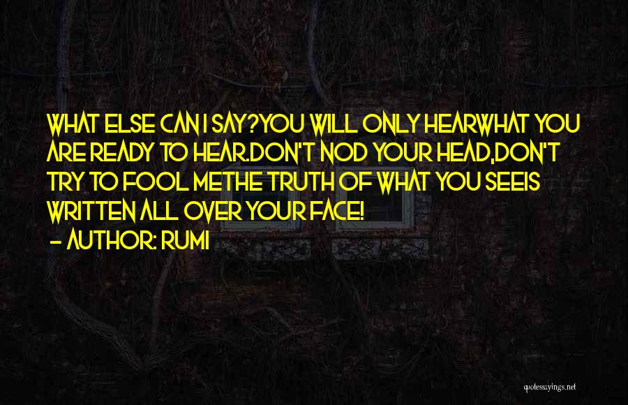 Can't Face The Truth Quotes By Rumi