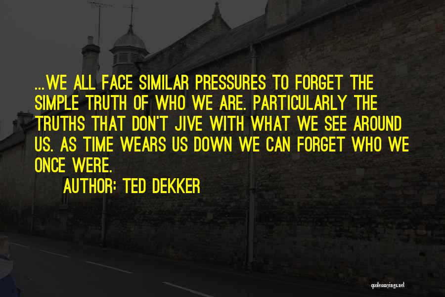 Can't Face The Truth Quotes By Ted Dekker