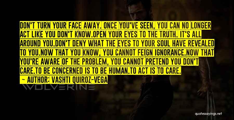 Can't Face The Truth Quotes By Vashti Quiroz-Vega