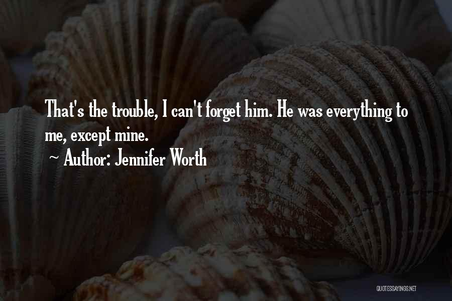 Can't Forget Him Quotes By Jennifer Worth