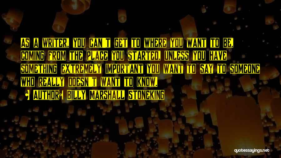 Can't Have Someone You Want Quotes By Billy Marshall Stoneking