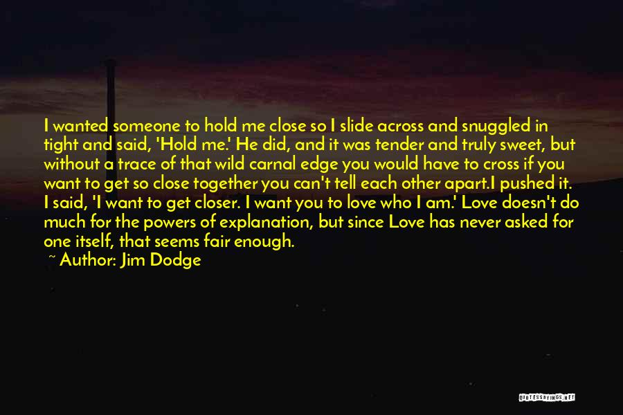 Can't Have Someone You Want Quotes By Jim Dodge