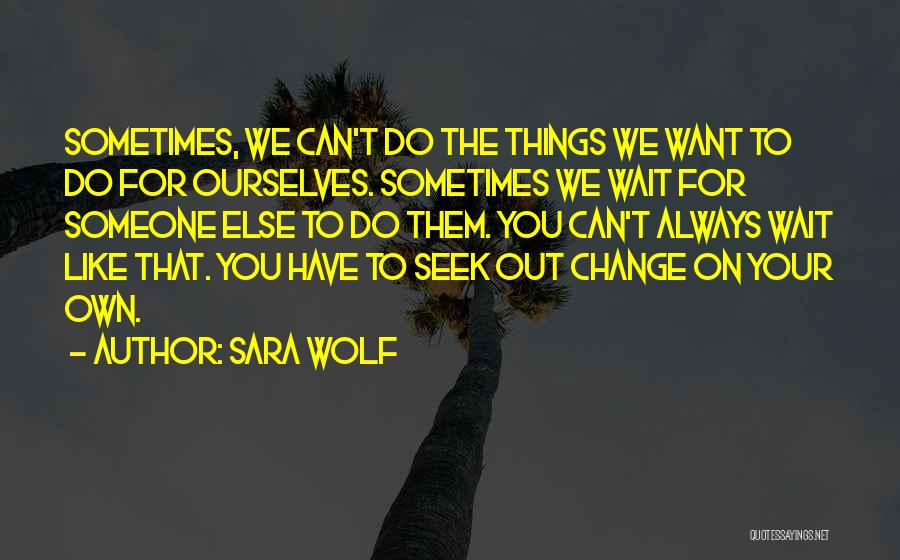 Can't Have Someone You Want Quotes By Sara Wolf