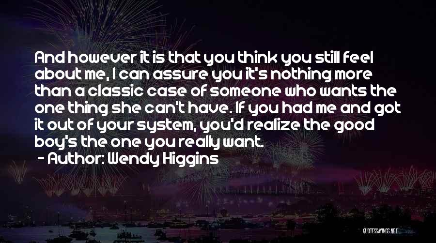 Can't Have Someone You Want Quotes By Wendy Higgins