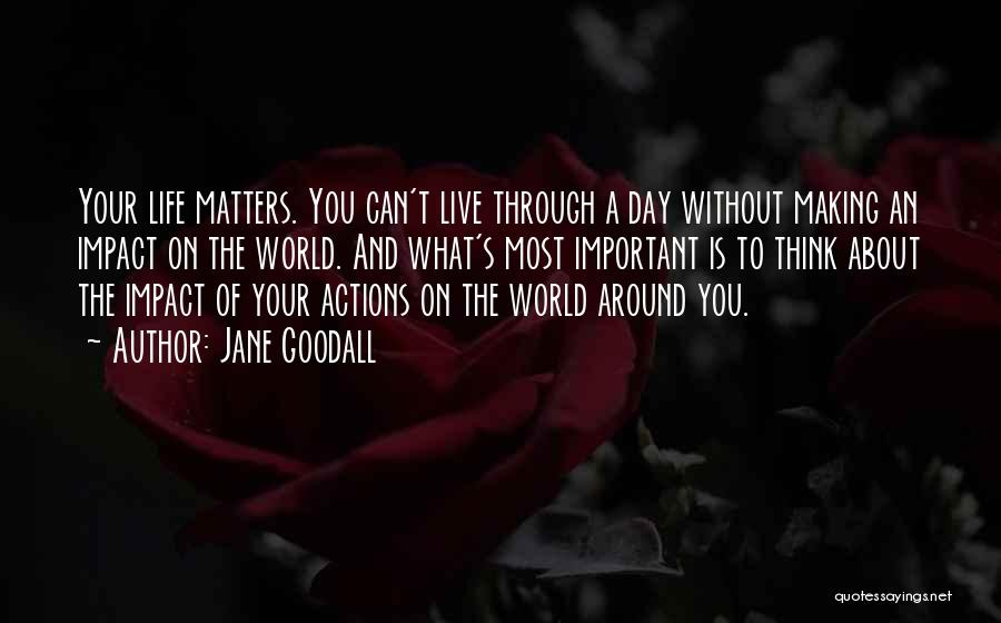 Can't Live A Day Without You Quotes By Jane Goodall