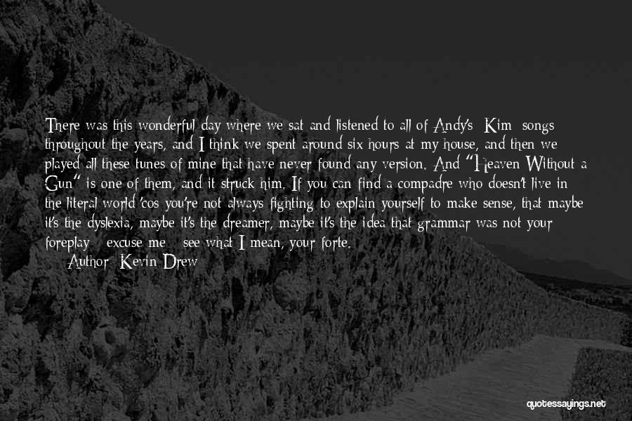 Can't Live A Day Without You Quotes By Kevin Drew
