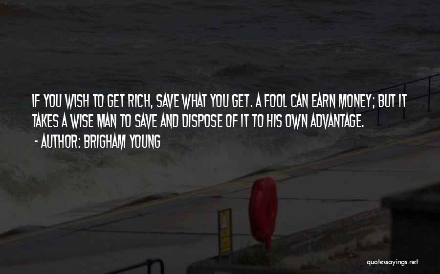 Can't Save Money Quotes By Brigham Young