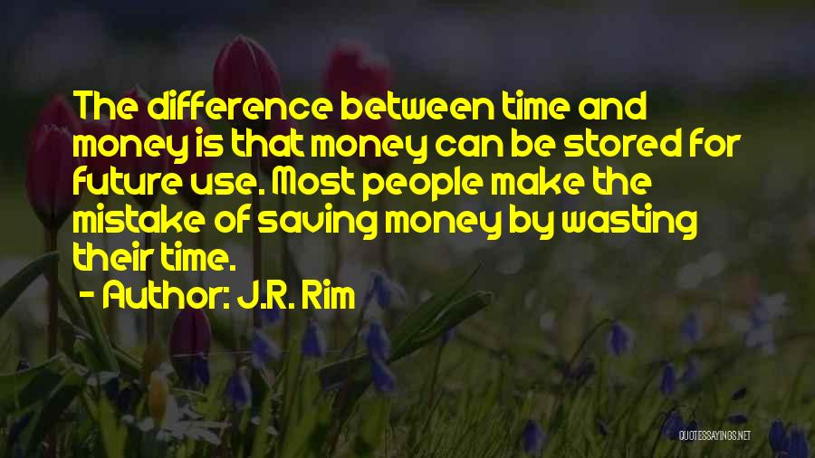 Can't Save Money Quotes By J.R. Rim