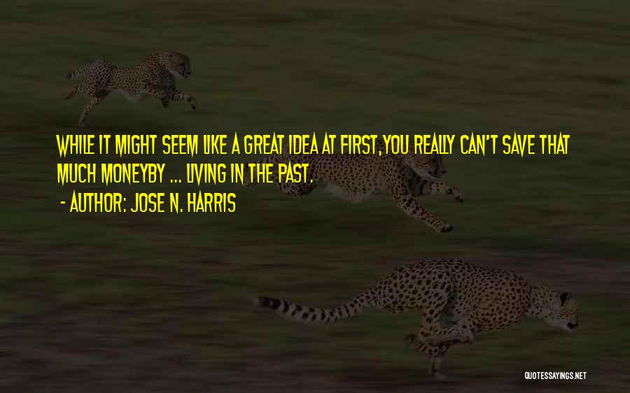 Can't Save Money Quotes By Jose N. Harris