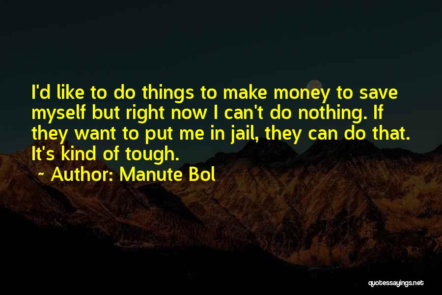 Can't Save Money Quotes By Manute Bol