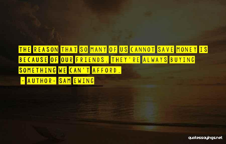 Can't Save Money Quotes By Sam Ewing