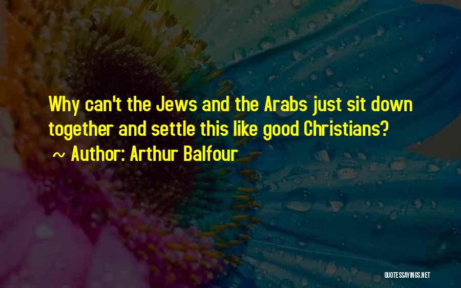 Can't Sit Down Quotes By Arthur Balfour