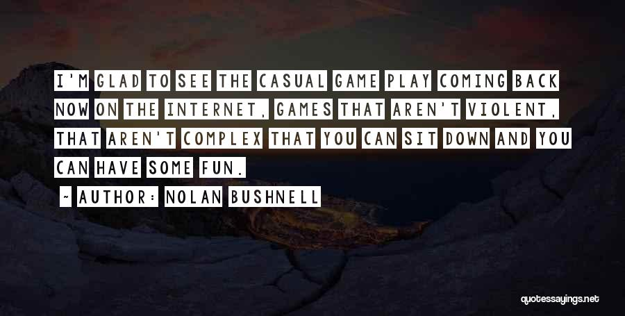 Can't Sit Down Quotes By Nolan Bushnell